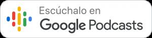 Escucha en Google Podcasts